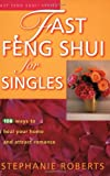 Roberts, Stephanie: Fast Feng Shui for Singles: 108 Ways to Heal Your Home and Attract Romance
