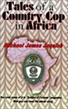 Tales of a Country Cop in Africa by Michael…