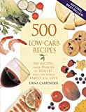 Carpender, Dana: 500 Low-Carb Recipes: 500 Recipes from Snacks to Dessert, That the Whole Family Will Love