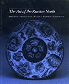 The Art of the Russian North by Anne C. Odom