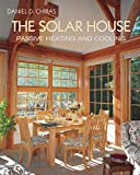 Chiras, Daniel D.: The Solar House: Passive Heating and Cooling