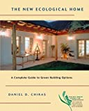 Chiras, Daniel D.: The New Ecological Home: A Complete Guide to Green Building Options