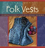 Oberle, Cheryl: Folk Vests: 25 Knitting Patterns &amp; Tales from Around the World