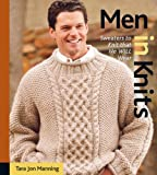 Manning, Tara Jon: Men in Knits : Sweaters to Knit That He Will Wear