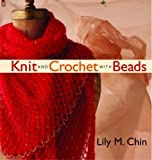 Chin, Lily M.: Knit and Crochet with Beads