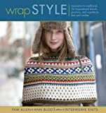 Allen, Pam: Wrap Style: Innovative To Traditional, 24 Inspirational Shawls, Ponchos, And Capelets To Knit And Crochet