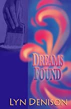 Dreams Found by Lyn Denison