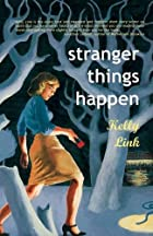 Stranger Things Happen: Stories by Kelly…