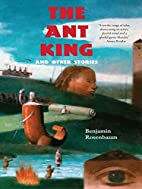The Ant King: and Other Stories by Benjamin…