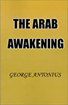 The Arab Awakening: The Story of the Arab…