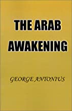 The Arab Awakening: The Story of the Arab…