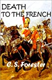 Forester, C. S.: Death to the French