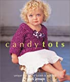 Candi Jensen: Candy Tots: Unique Crochet for Babies & Toddlers