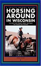 Horsing Around in Wisconsin (A Trails Books…