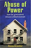 GREENHUT, STEVEN: Abuse Of Power: How The Government Misuses Eminent Domain