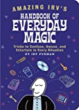 Furman, Irv: Amazing Irv's Handbook of Everyday Magic : Tricks to Confuse, Amuse, and Entertain in Every Situation