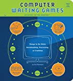 Bowman, Hal: Computer Waiting Games: Things to Do While Downloading, Processing, or Crashing