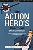 Borgenicht, David: The Action Hero's Handbook: How to Catch a Great White Shark, Perform the Jedi Mind Trick, Track a Fugitive, and Dozens of Other TV and Movie Skills