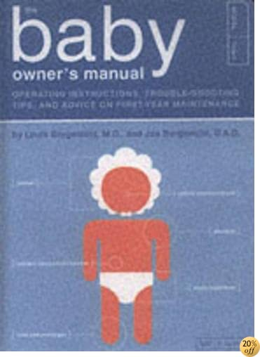 The Baby Owner's Manual: Operating Instructions, Trouble-Shooting Tips, and Advice on First-Year Maintenance (Owner's and Instruction Manual)