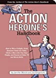Worick, Jennifer: Action Heroine's Handbook : How to Win a Catfight, Drink Someone under the Table, Choke a Man with Your Bare Thighs, and Dozens of Other TV and Movie Skills