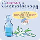 Instant Aromatherapy: With 5 Scratch & Sniff…