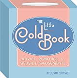 Spring, Justin: The Little Cold Book: Advice, Remedies & Bedside Amusements