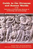 White, Donald: Guide to the Etruscan and Roman Worlds at the University of Pennsylvania Museum of Archaeology and Anthropology