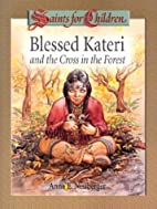 Blessed Kateri and the Cross in the Forest…