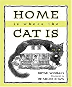Home is Where the Cat Is by Bryan Woolley