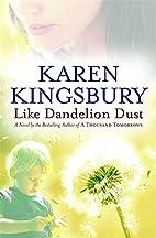 Like Dandelion Dust by Karen Kingsbury