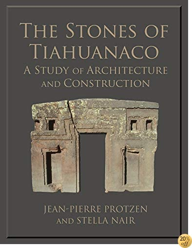 The Stones of Tiahuanaco: A Study of Architecture and Construction (Monograph)