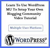 Tim Carter: Learn To Use WordPress MU To Setup Your Own Blogging Community Video Tutorial