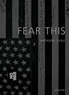 Fear This by Anthony Suau