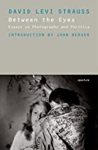 Between The Eyes: Essays On Photography And…