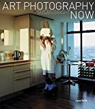Bright, Susan: Art Photography Now