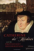 Catherine de Medici: And the Protestant…
