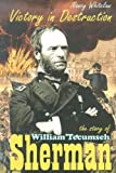Whitelaw, Nancy: Victory In Destruction: The Story Of William Tecumseh Sherman