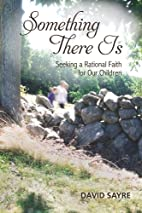 Something There Is: Seeking a Rational Faith…