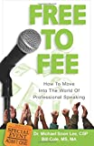 Bill Cole: Free to Fee: Get Paid to Speak: How to Move into the World of Professional Speaking