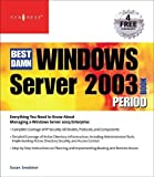 Shinder, Thomas W.: Best Damn Windows Server 2003 Book Period: Everything You Need toKnow About Managing A Windows Server 2003 Enterprise