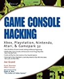 Grand, Joe: Game Console Hacking: Have Fun While Voiding Your Warranty