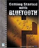 Ganguli, Madhushree: Getting Started With Bluetooth
