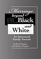 Marriage Beyond Black and White: An…