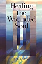 Healing the Wounded Soul by Phyllis K.…
