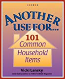 Lansky, Vicki: Another Use For...101 Common Household Items