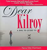 Harrison, Nora Vitz: Dear Kilroy: A Dog to Guide Us