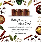 Storey, Rose: Recipe for a Bookclub: A Monthly Guide for Hosting Your Own Reading Group  Menus & Recipes, Featured Authors, Suggested Readings, and Topical Questions