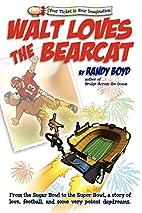 Walt Loves the Bearcat by Randy Boyd