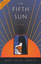 The Fifth Sun by Mary Helen Lagasse