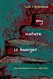 Rodrfguez, Luis J.: My Nature Is Hunger: New & Selected Poems, 1989 v 2004